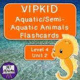 VIPKID Aquatic/Semi-Aquatic Animals Flashcards (Level 4, Unit 2)