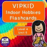 VIPKID Hobbies Flashcards (Level 4 Unit 5)