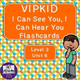 VIPKID I Can See You, I Can Hear You Flashcards (Level 3, Unit 6)