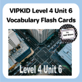 VIPKID Level 4 Unit 6: Beijing the Capitol, My Neighborhood Vocabulary