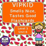 VIPKID Smells Nice, Tastes Good Flashcards (Level 3, Unit 6)