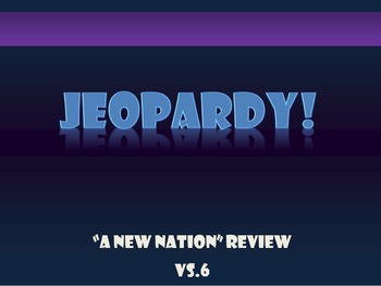 "VS.6 ""A New Nation"" Review Jeopardy Game"