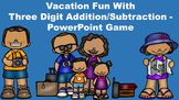 Vacation Fun With Three Digit Addition/Subtraction - PowerPoint Game