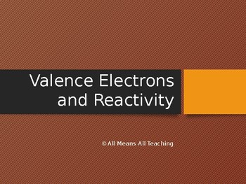 Valence Electrons, Reactivity, and Organization of the Periodic Table