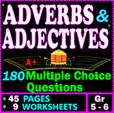 ADVERBS & ADJECTIVES. 180 Multiple Choice Questions. 45 Pages. Gr 5-6 ELA