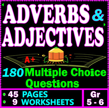 ADVERBS & ADJECTIVES  180 Multiple Choice Questions  45 Pages  Gr 5-6 ELA