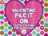 Valentine Pile It On... a math center for older kids
