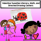 Valentine Sweeties Literacy, Math, and Directed Drawing Centers
