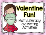 Valentine Fun! Math, Literacy, & Writing Activities!