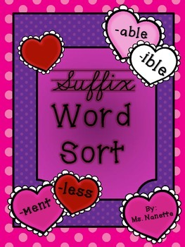Valentine Themed Suffix Word Sort {-ment, -ible, -able, -less}
