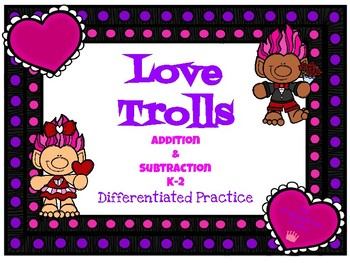 Valentine's Addition and Subtraction Differentiated- LOVE TROLLS!