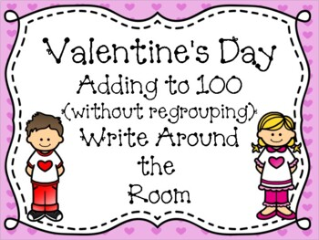 Valentine's Day Adding to 100 (without regrouping) Write Around the Room