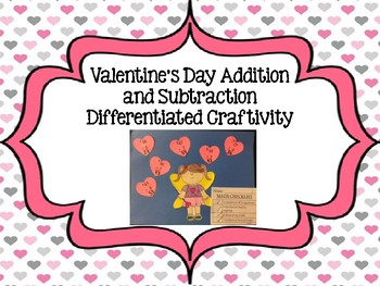 Valentine's Day Addition and Subtraction Differentiated Math Craftivity