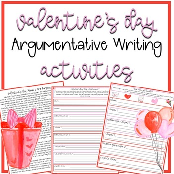 Valentine's Day Themed Argumentative Writing Activities (Grades 6-8)