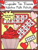Valentine's Day Game Activities: Cupcake Valentine's Day Ten Frames Activity -BW