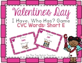 Valentine's Day I Have, Who Has? Phonics Game Short E CVC