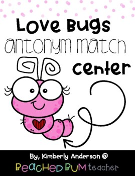 Valentine's Day: Love Bugs Themed Antonyms Center Match
