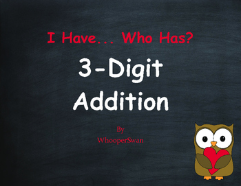 Valentine's Day Math: 3-Digit Addition - I Have, Who Has