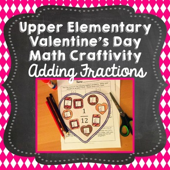 Valentine's Day Math Craft: Adding Fractions with Unlike D