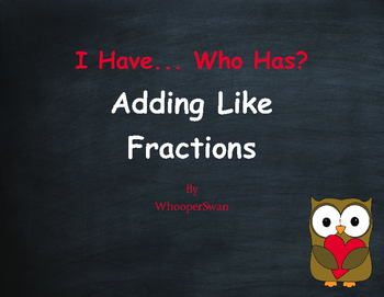 Valentine's Day Math: I Have, Who Has - Adding Like Fractions