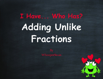 Valentine's Day Math: I Have, Who Has - Adding Unlike Fractions