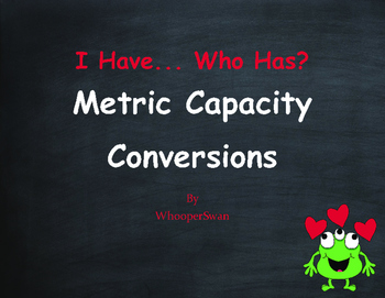 Valentine's Day Math: I Have, Who Has - Metric Capacity Conversions