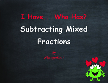 Valentine's Day Math: I Have, Who Has - Subtracting Mixed Fractions