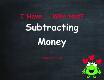 Valentine's Day Math: I Have, Who Has - Subtracting Money