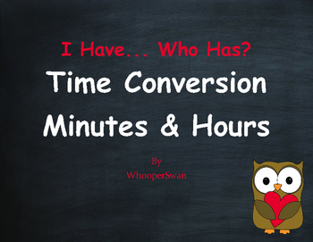 Valentine's Day Math: I Have, Who Has - Time Conversion: Minutes & Hours