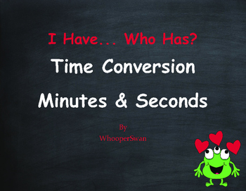 Valentine's Day Math: I Have, Who Has - Time Conversion: Minutes & Seconds
