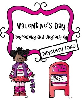 Valentine's Day Mystery Joke (Regrouping and Ungrouping)