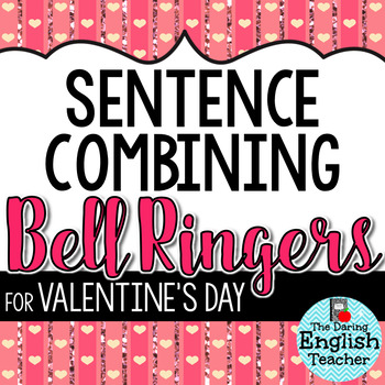 Valentine's Day Sentence Combining Bell Ringers for Secondary English