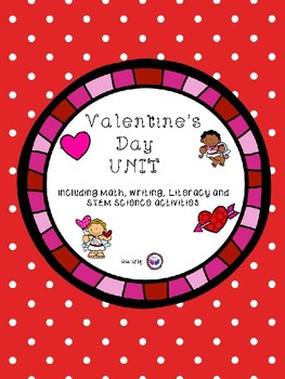 Valentine's Unit: Literacy, Writing, Math and STEM Science