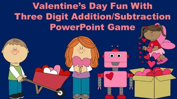 Valentine's Day Fun With Three Digit Addition/Subtraction PowerPoint Game