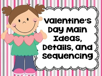 Valentine's Day Main Ideas, Details, and Sequencing