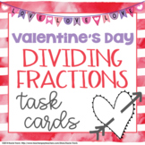 Valentine's Day Fractions- Dividing Fractions Math Task Cards