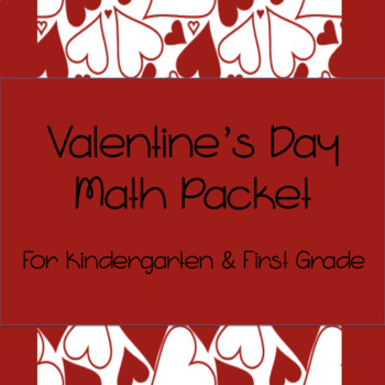 Valentine's Day Math Packet for Kindergarten and First Grade
