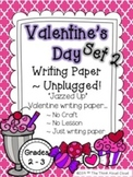 Valentine's Day Writing Paper {Set 2} ~ Unplugged! {2-3} Version