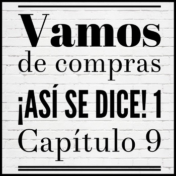 Vamos de compras ¡Así se dice! 1 Capítulo 9 Spanish Shopping Vocabulary