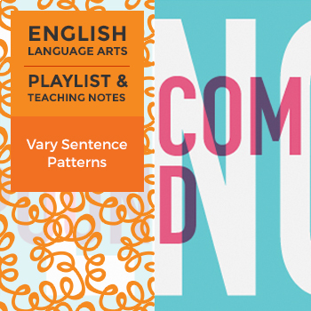 Vary Sentence Patterns - Playlist and Teaching Notes