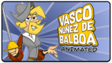Vasco Nunez de Balboa Animated!