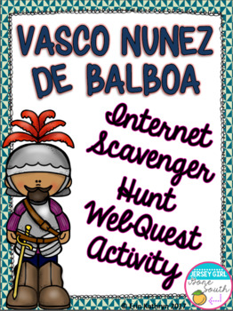 Vasco Nunez de Balboa Internet Scavenger Hunt WebQuest Activity