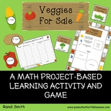 Veggies For Sale: A Math Project-Based Learning Activity and Game