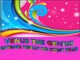 Venus The Genius; Dreams Really Do Come True