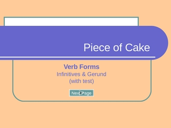 Verb Forms: Infinitives & Gerund: Piece of Cake, pps, Grammar