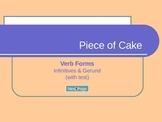 Verb Forms: Infinitives & Gerund: Piece of Cake, pps, Grammar