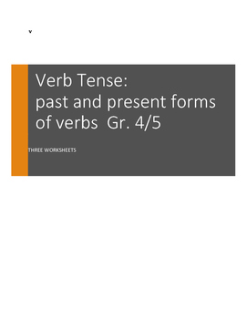 Verb Tense: Past and Present Verbs: Gr.4/5. 3 worksheets
