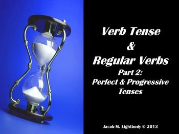 Verb Tense & Regular Verbs Part II: Perfect & Progressive