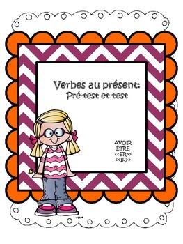 Verbes au présent: Avoir, être, er, ir--Pré-test et test