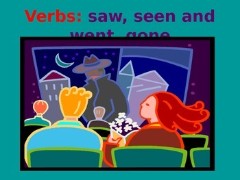 Verbs: Saw, Seen, Went, Gone